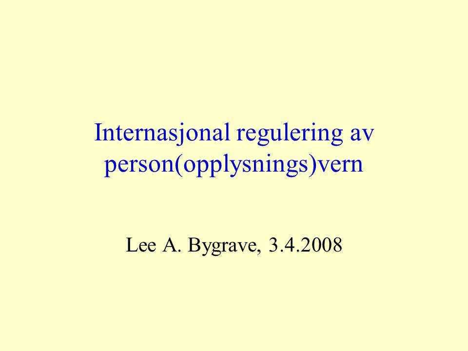 Internasjonal regulering av person(opplysnings)vern Lee A. Bygrave, 3.4.2008