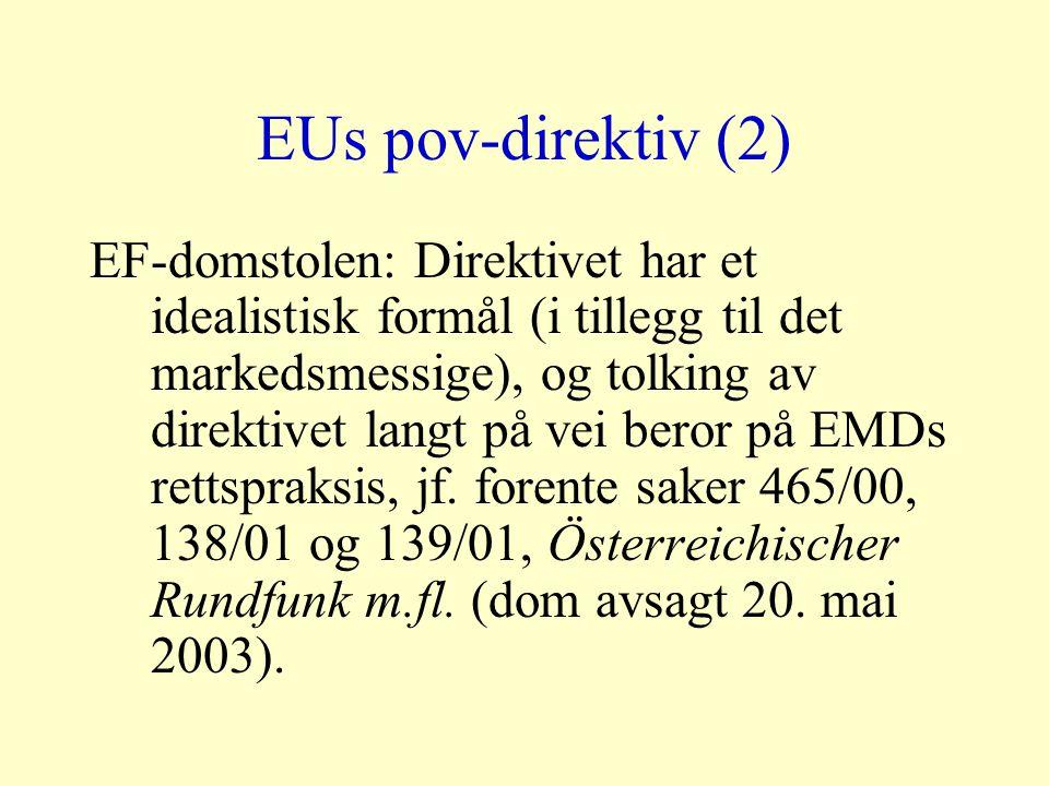 EUs pov-direktiv (2) EF-domstolen: Direktivet har et idealistisk formål (i tillegg til det markedsmessige), og tolking av direktivet langt på vei beror på EMDs rettspraksis, jf.
