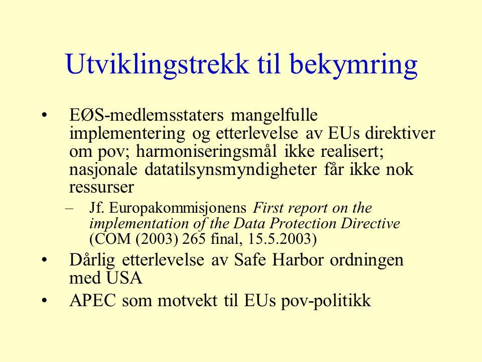 Utviklingstrekk til bekymring EØS-medlemsstaters mangelfulle implementering og etterlevelse av EUs direktiver om pov; harmoniseringsmål ikke realisert; nasjonale datatilsynsmyndigheter får ikke nok ressurser –Jf.