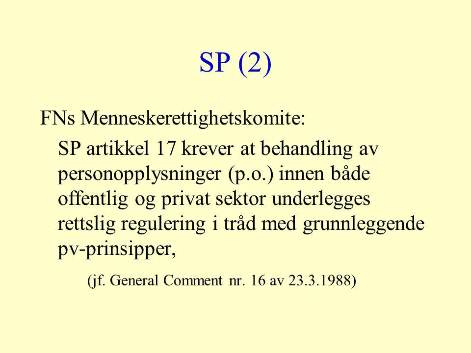 SP (2) FNs Menneskerettighetskomite: SP artikkel 17 krever at behandling av personopplysninger (p.o.) innen både offentlig og privat sektor underlegges rettslig regulering i tråd med grunnleggende pv-prinsipper, (jf.