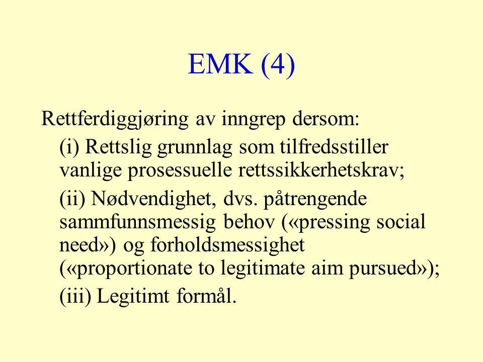 EMK (4) Rettferdiggjøring av inngrep dersom: (i) Rettslig grunnlag som tilfredsstiller vanlige prosessuelle rettssikkerhetskrav; (ii) Nødvendighet, dvs.