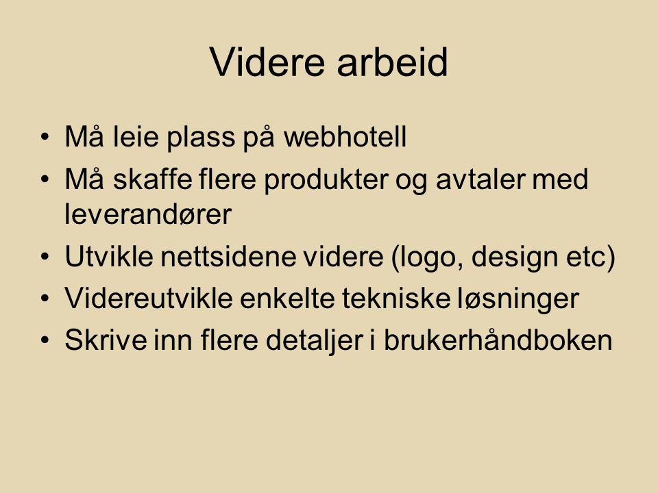 Videre arbeid Må leie plass på webhotell Må skaffe flere produkter og avtaler med leverandører Utvikle nettsidene videre (logo, design etc) Videreutvikle enkelte tekniske løsninger Skrive inn flere detaljer i brukerhåndboken