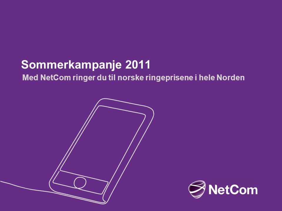Sommerkampanje 2011 Med NetCom ringer du til norske ringeprisene i hele Norden