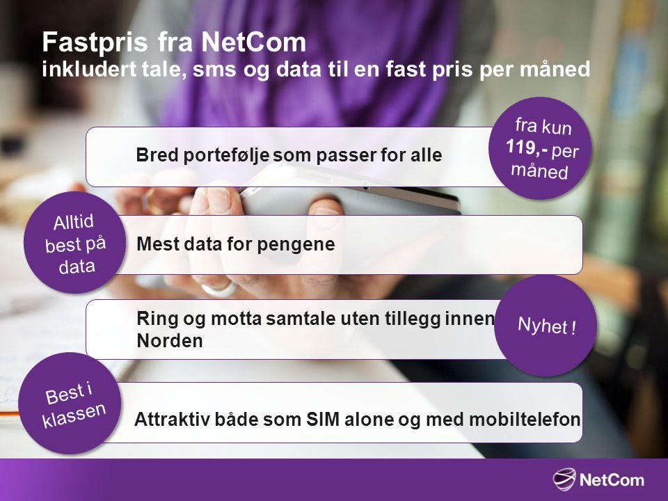 Fastpris fra NetCom inkludert tale, sms og data til en fast pris per måned Bred portefølje som passer for alle Mest data for pengene Ring og motta sam