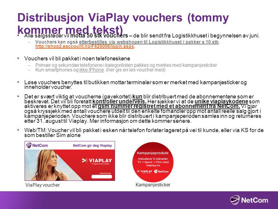 Distribusjon ViaPlay vouchers (tommy kommer med tekst) Alle salgssteder vil motta 50 stk vouchers – de blir sendt fra Logistikkhuset i begynnelsen av