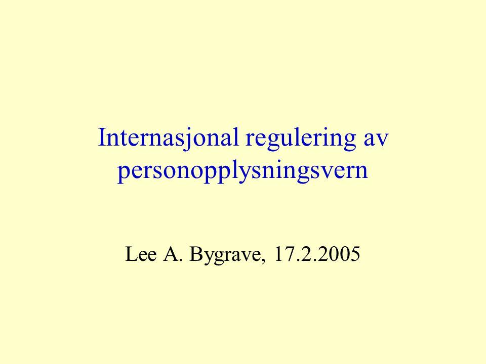 Internasjonal regulering av personopplysningsvern Lee A. Bygrave, 17.2.2005