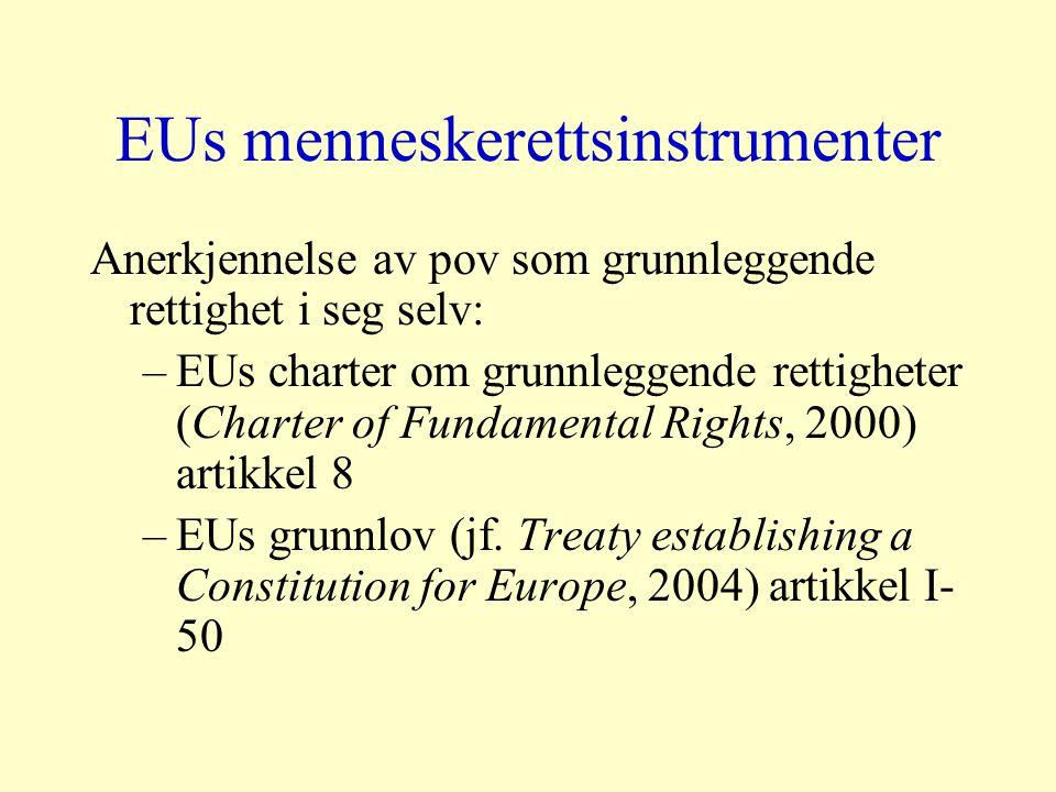EUs menneskerettsinstrumenter Anerkjennelse av pov som grunnleggende rettighet i seg selv: –EUs charter om grunnleggende rettigheter (Charter of Fundamental Rights, 2000) artikkel 8 –EUs grunnlov (jf.
