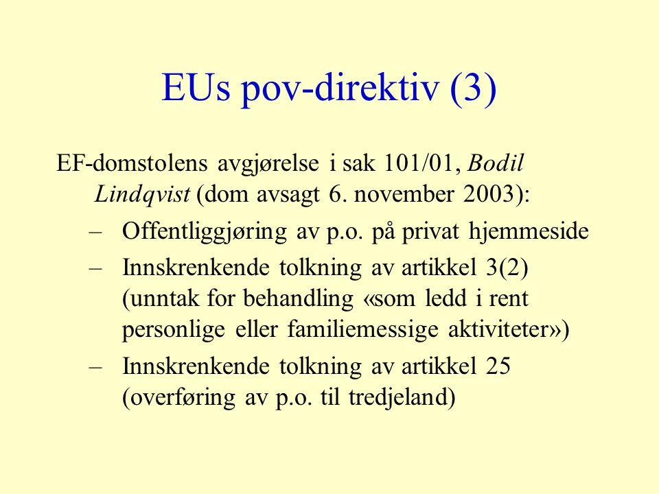 EUs pov-direktiv (3) EF-domstolens avgjørelse i sak 101/01, Bodil Lindqvist (dom avsagt 6. november 2003): –Offentliggjøring av p.o. på privat hjemmes