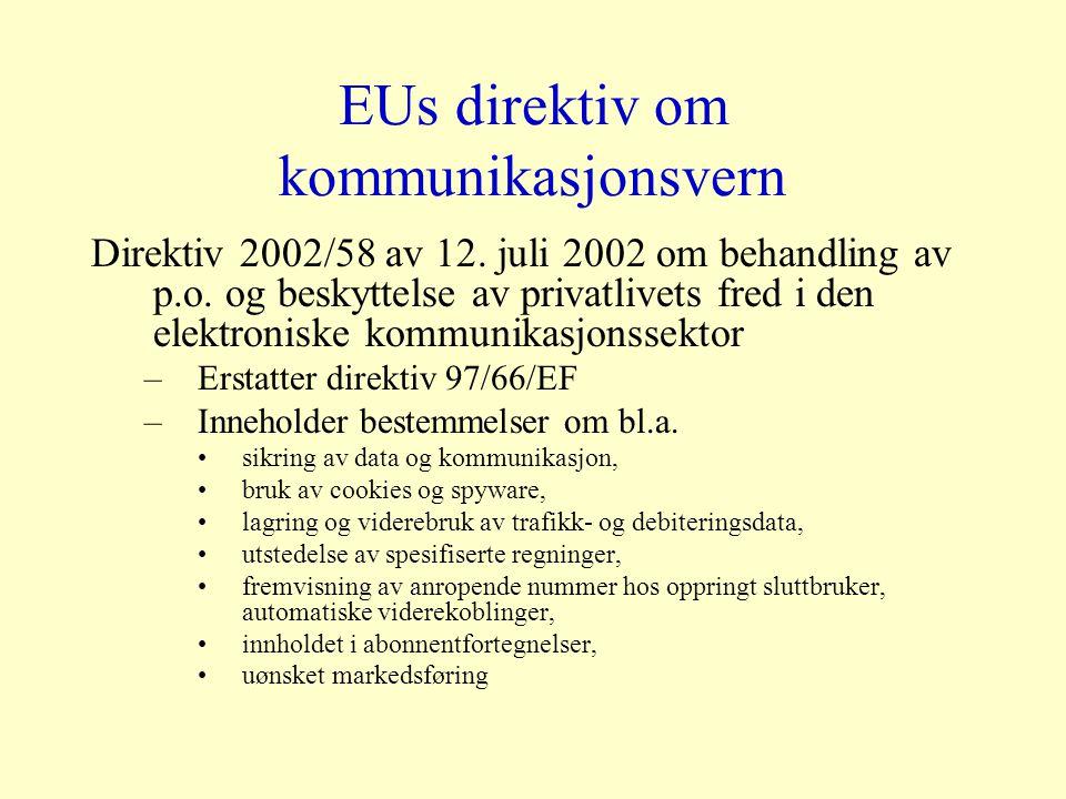 EUs direktiv om kommunikasjonsvern Direktiv 2002/58 av 12. juli 2002 om behandling av p.o. og beskyttelse av privatlivets fred i den elektroniske komm