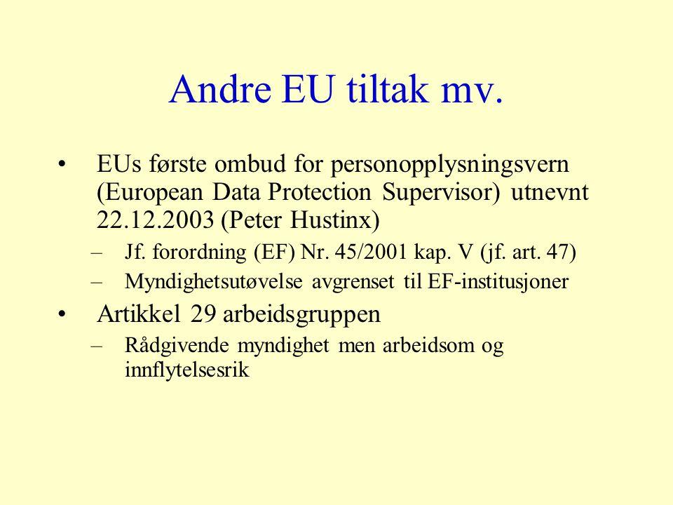 Andre EU tiltak mv. EUs første ombud for personopplysningsvern (European Data Protection Supervisor) utnevnt 22.12.2003 (Peter Hustinx) –Jf. forordnin