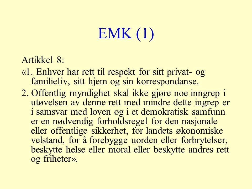 EMK (1) Artikkel 8: «1. Enhver har rett til respekt for sitt privat- og familieliv, sitt hjem og sin korrespondanse. 2. Offentlig myndighet skal ikke