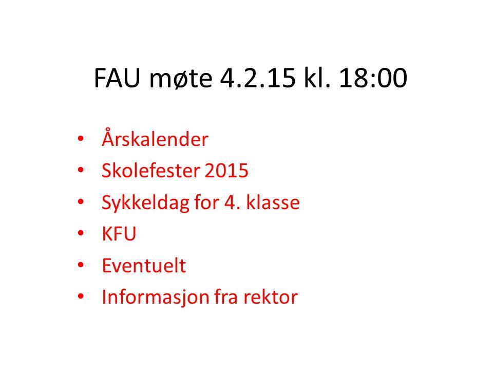 FAU møte 4.2.15 kl. 18:00 Årskalender Skolefester 2015 Sykkeldag for 4. klasse KFU Eventuelt Informasjon fra rektor