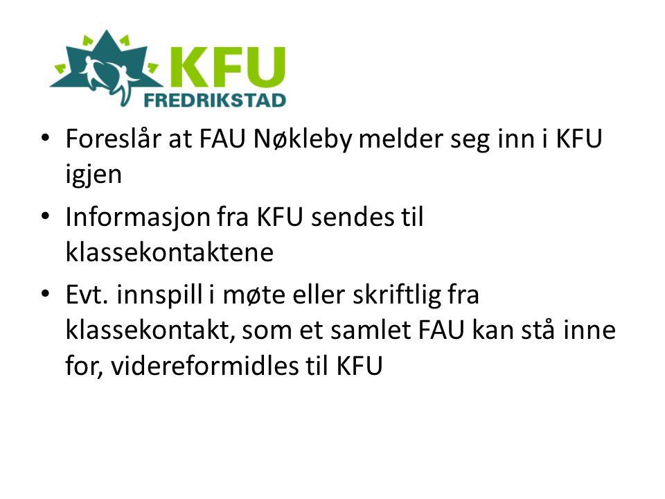 Foreslår at FAU Nøkleby melder seg inn i KFU igjen Informasjon fra KFU sendes til klassekontaktene Evt. innspill i møte eller skriftlig fra klassekont