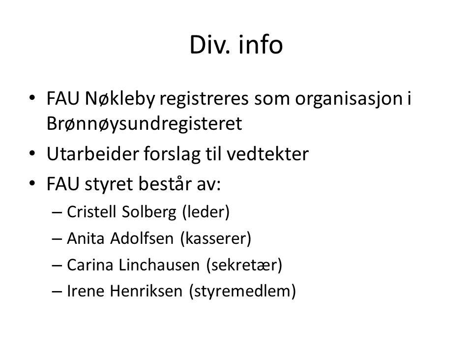 Div. info FAU Nøkleby registreres som organisasjon i Brønnøysundregisteret Utarbeider forslag til vedtekter FAU styret består av: – Cristell Solberg (