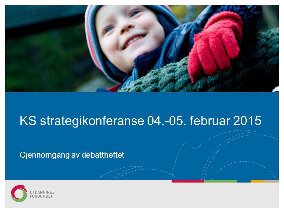 KS strategikonferanse 04.-05. februar 2015 Gjennomgang av debattheftet