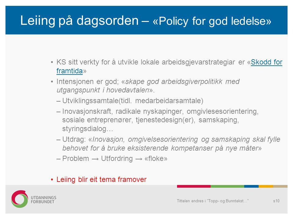 Leiing på dagsorden – «Policy for god ledelse» KS sitt verkty for å utvikle lokale arbeidsgjevarstrategiar er «Skodd for framtida»Skodd for framtida Intensjonen er god; «skape god arbeidsgiverpolitikk med utgangspunkt i hovedavtalen».