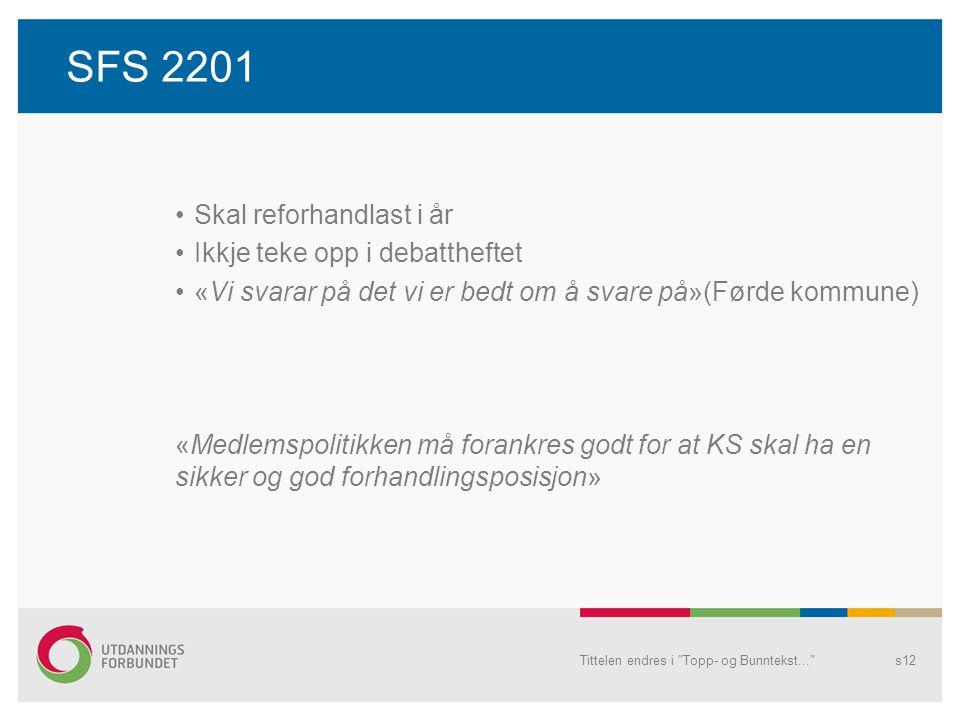 SFS 2201 Skal reforhandlast i år Ikkje teke opp i debattheftet «Vi svarar på det vi er bedt om å svare på»(Førde kommune) «Medlemspolitikken må forankres godt for at KS skal ha en sikker og god forhandlingsposisjon» Tittelen endres i Topp- og Bunntekst... s12
