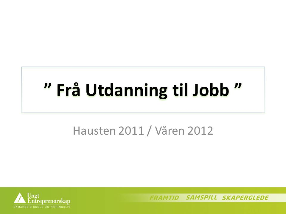 Frå Utdanning til Jobb Hausten 2011 / Våren 2012