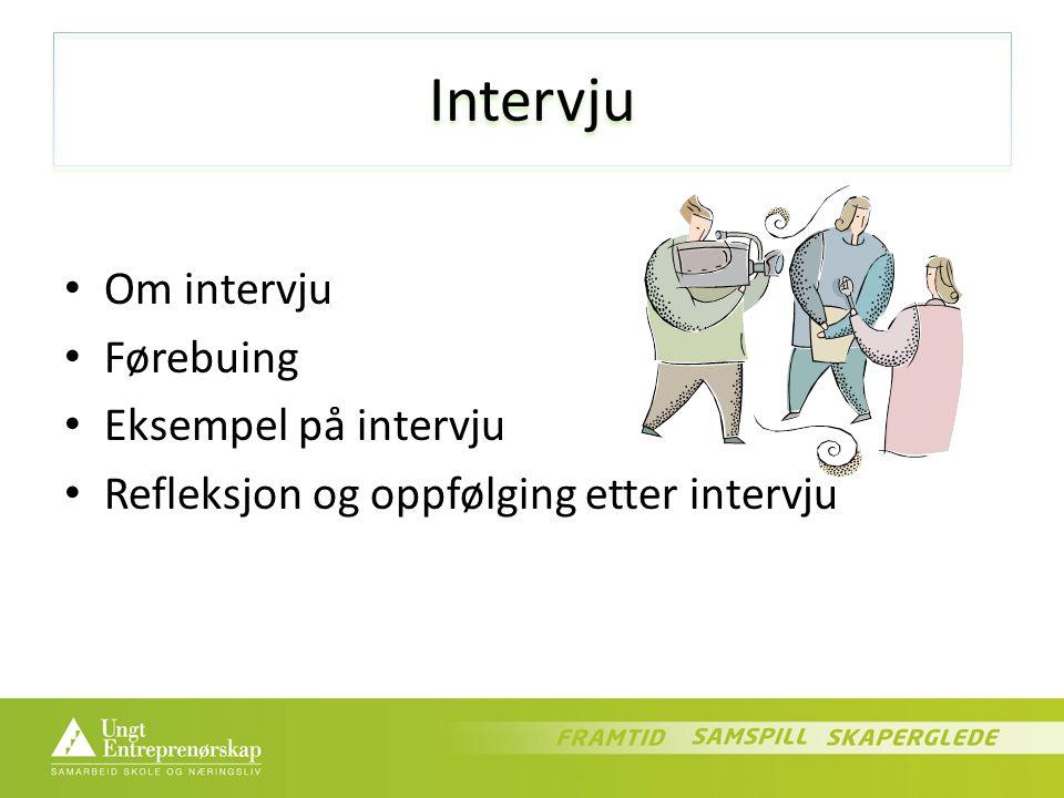 Intervju Om intervju Førebuing Eksempel på intervju Refleksjon og oppfølging etter intervju