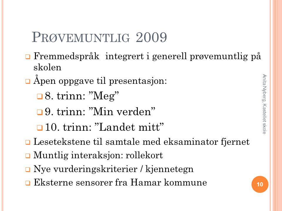 """P RØVEMUNTLIG 2009  Fremmedspråk integrert i generell prøvemuntlig på skolen  Åpen oppgave til presentasjon:  8. trinn: """"Meg""""  9. trinn: """"Min verd"""