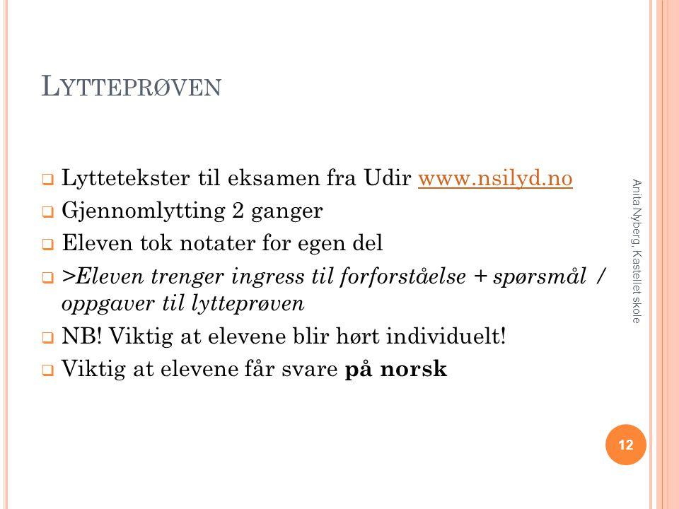 L YTTEPRØVEN  Lyttetekster til eksamen fra Udir www.nsilyd.nowww.nsilyd.no  Gjennomlytting 2 ganger  Eleven tok notater for egen del  >Eleven tren