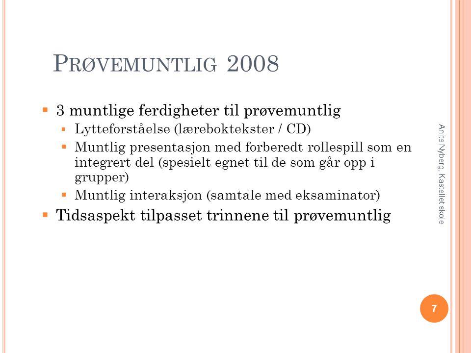 P RØVEMUNTLIG 2008  3 muntlige ferdigheter til prøvemuntlig  Lytteforståelse (læreboktekster / CD)  Muntlig presentasjon med forberedt rollespill s