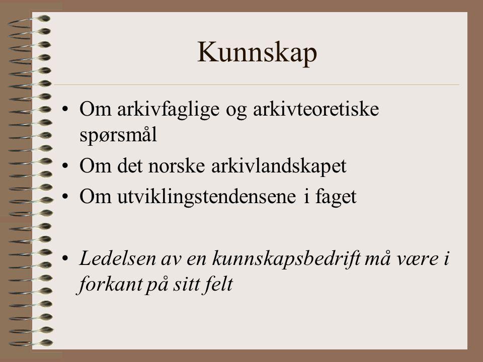 Kunnskap Om arkivfaglige og arkivteoretiske spørsmål Om det norske arkivlandskapet Om utviklingstendensene i faget Ledelsen av en kunnskapsbedrift må være i forkant på sitt felt