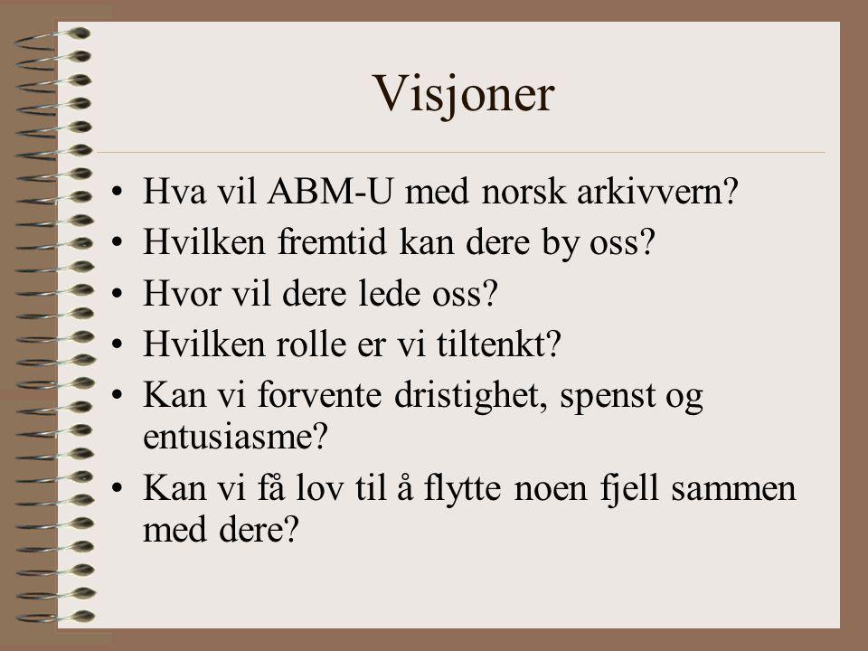 Visjoner Hva vil ABM-U med norsk arkivvern. Hvilken fremtid kan dere by oss.