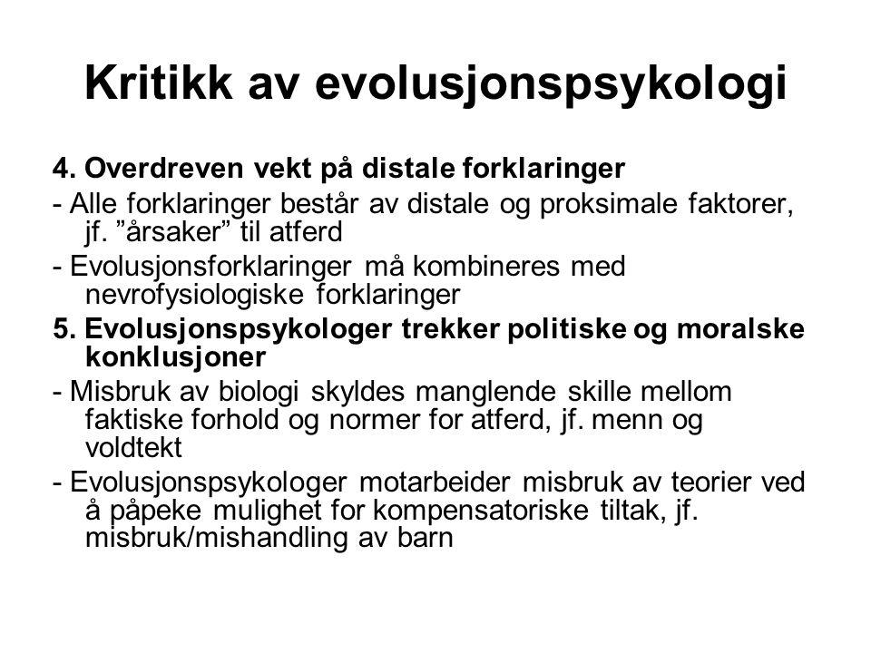 """Kritikk av evolusjonspsykologi 4. Overdreven vekt på distale forklaringer - Alle forklaringer består av distale og proksimale faktorer, jf. """"årsaker"""""""