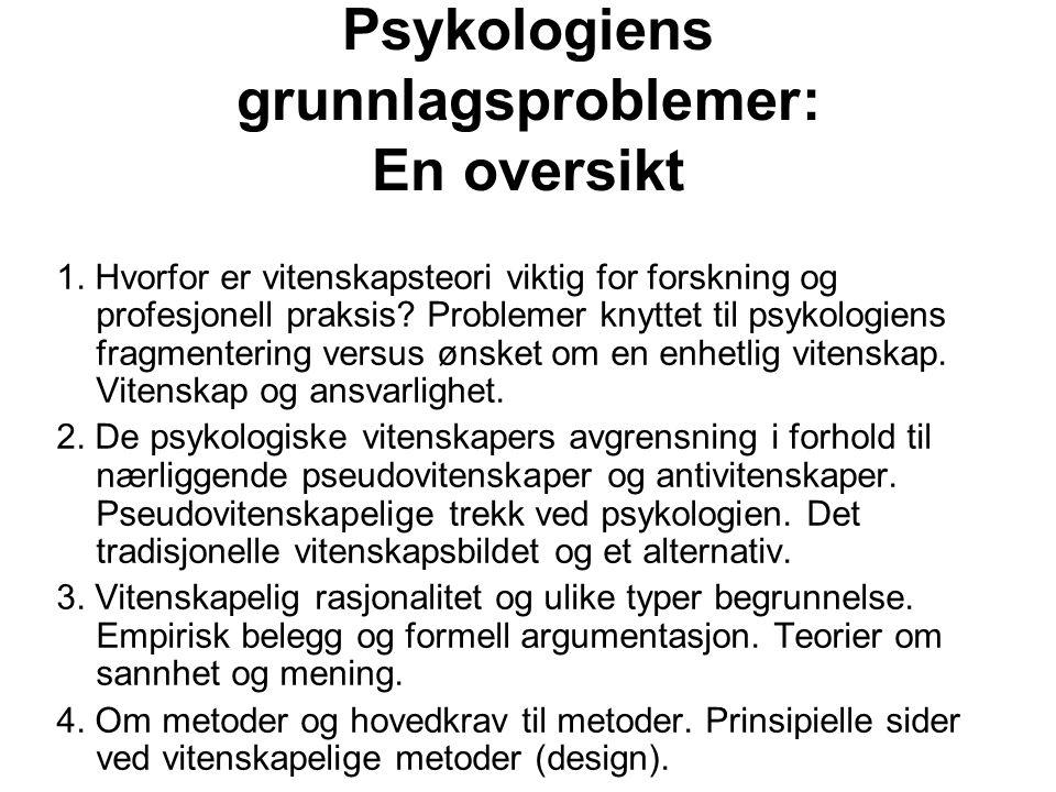 Psykologiens grunnlagsproblemer: En oversikt 1. Hvorfor er vitenskapsteori viktig for forskning og profesjonell praksis? Problemer knyttet til psykolo