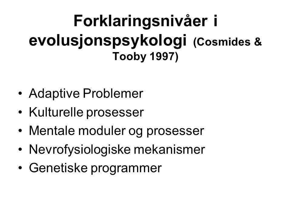 Forklaringsnivåer i evolusjonspsykologi (Cosmides & Tooby 1997) Adaptive Problemer Kulturelle prosesser Mentale moduler og prosesser Nevrofysiologiske