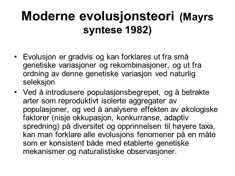 Moderne evolusjonsteori (Mayrs syntese 1982) Evolusjon er gradvis og kan forklares ut fra små genetiske variasjoner og rekombinasjoner, og ut fra ordn