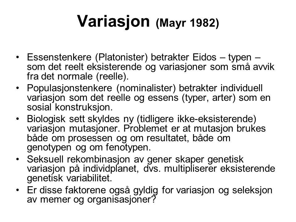 Variasjon (Mayr 1982) Essenstenkere (Platonister) betrakter Eidos – typen – som det reelt eksisterende og variasjoner som små avvik fra det normale (r