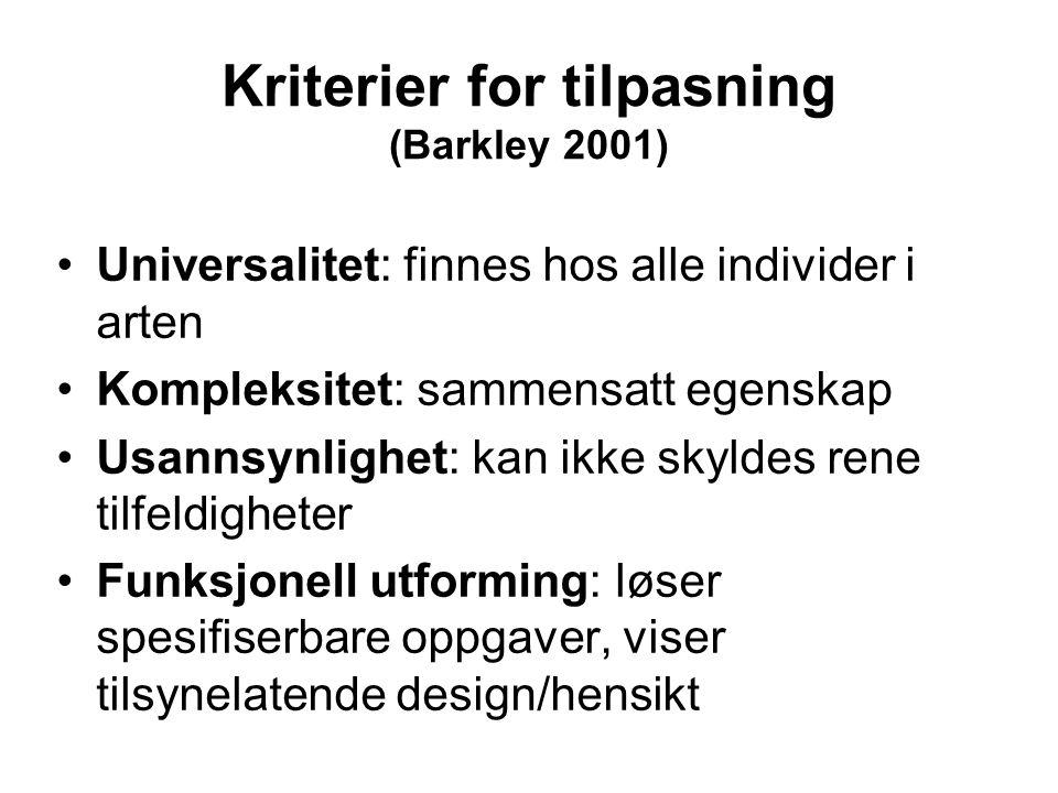 Kriterier for tilpasning (Barkley 2001) Universalitet: finnes hos alle individer i arten Kompleksitet: sammensatt egenskap Usannsynlighet: kan ikke sk