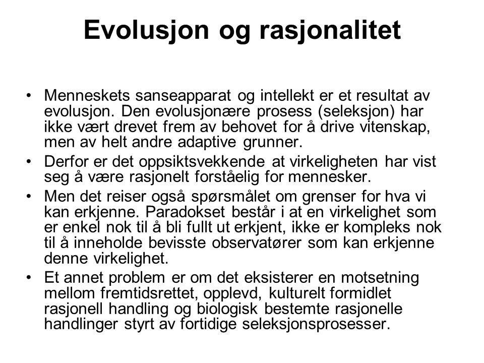 Evolusjon og rasjonalitet Menneskets sanseapparat og intellekt er et resultat av evolusjon. Den evolusjonære prosess (seleksjon) har ikke vært drevet