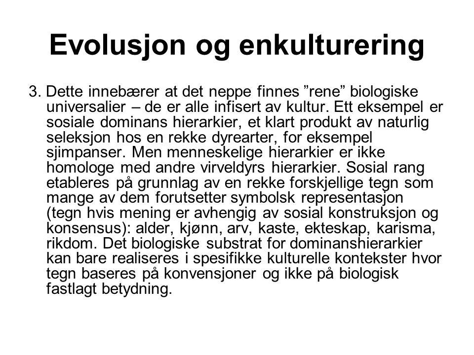 """Evolusjon og enkulturering 3. Dette innebærer at det neppe finnes """"rene"""" biologiske universalier – de er alle infisert av kultur. Ett eksempel er sosi"""
