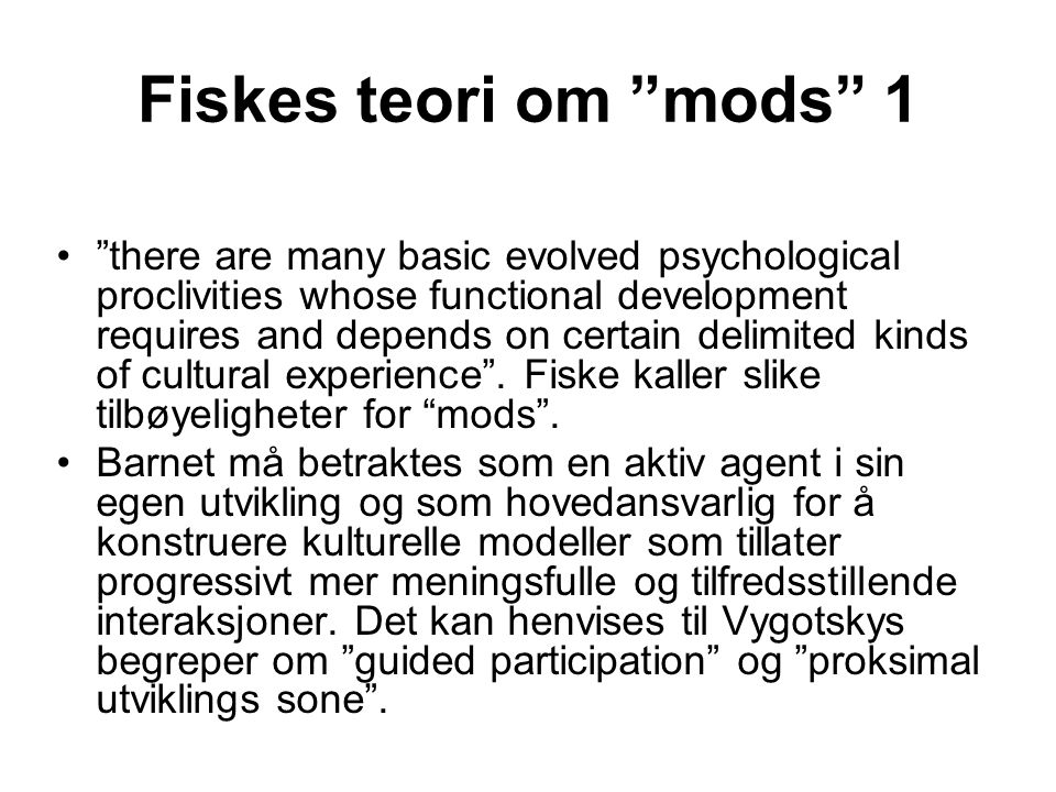 "Fiskes teori om ""mods"" 1 ""there are many basic evolved psychological proclivities whose functional development requires and depends on certain delimit"