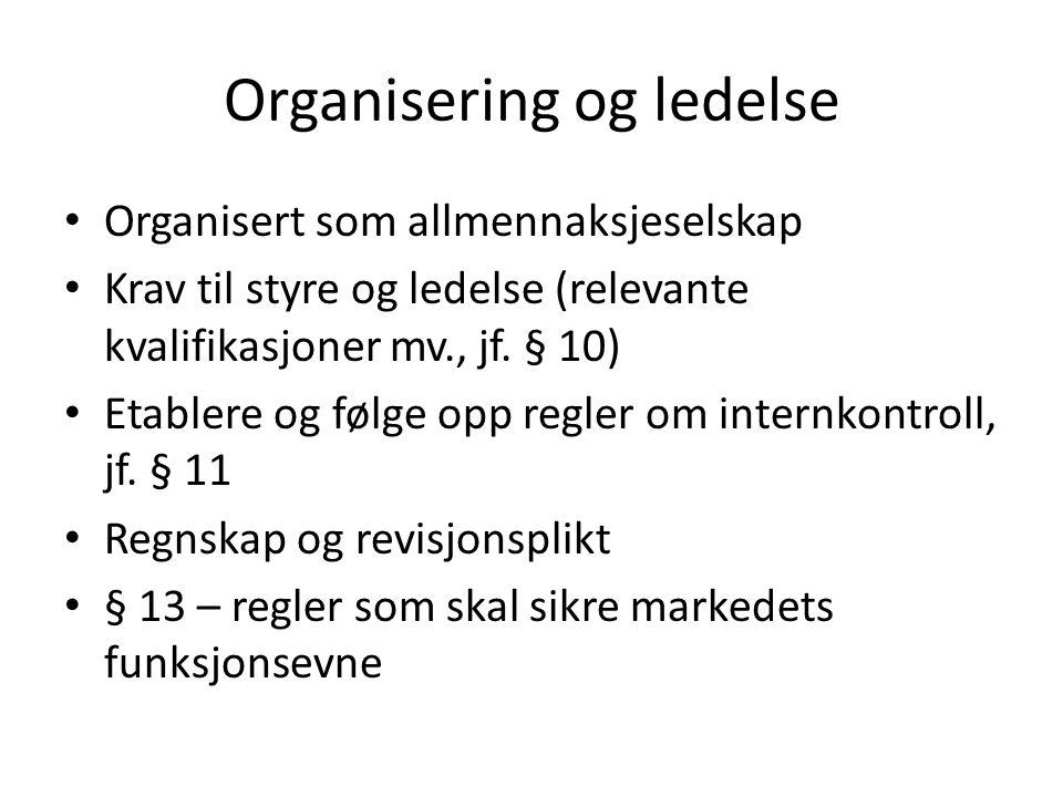 Organisering og ledelse Organisert som allmennaksjeselskap Krav til styre og ledelse (relevante kvalifikasjoner mv., jf. § 10) Etablere og følge opp r