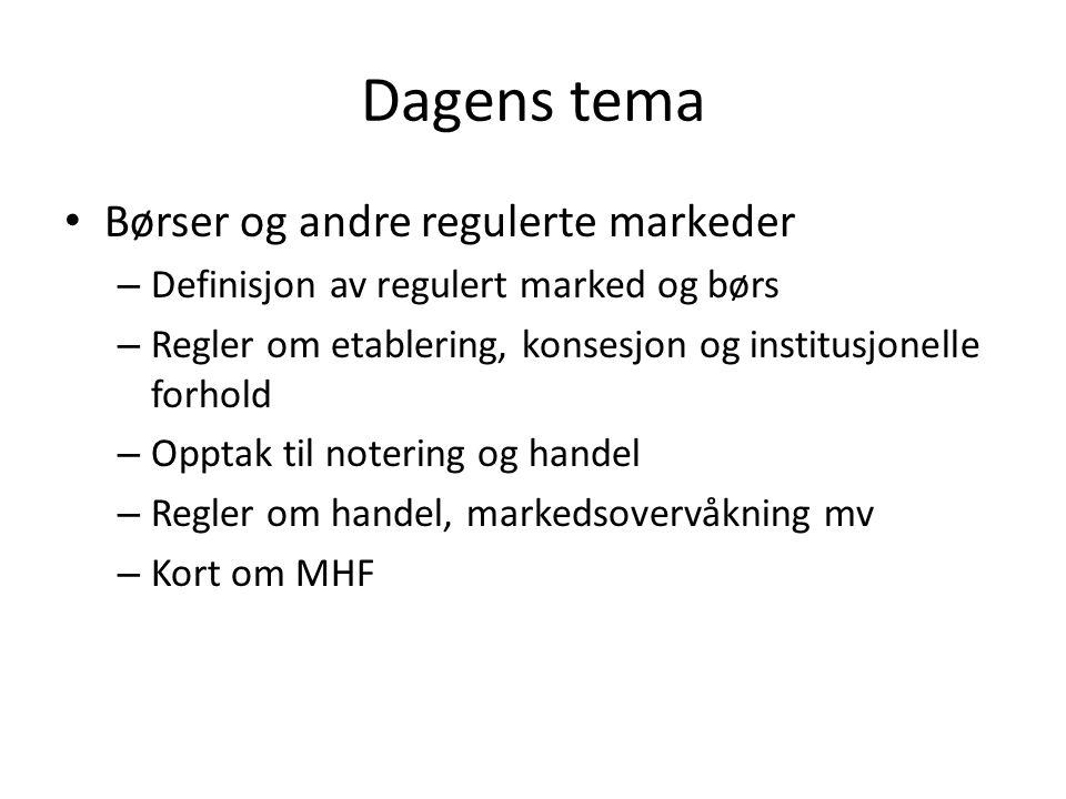 Dagens tema Børser og andre regulerte markeder – Definisjon av regulert marked og børs – Regler om etablering, konsesjon og institusjonelle forhold –
