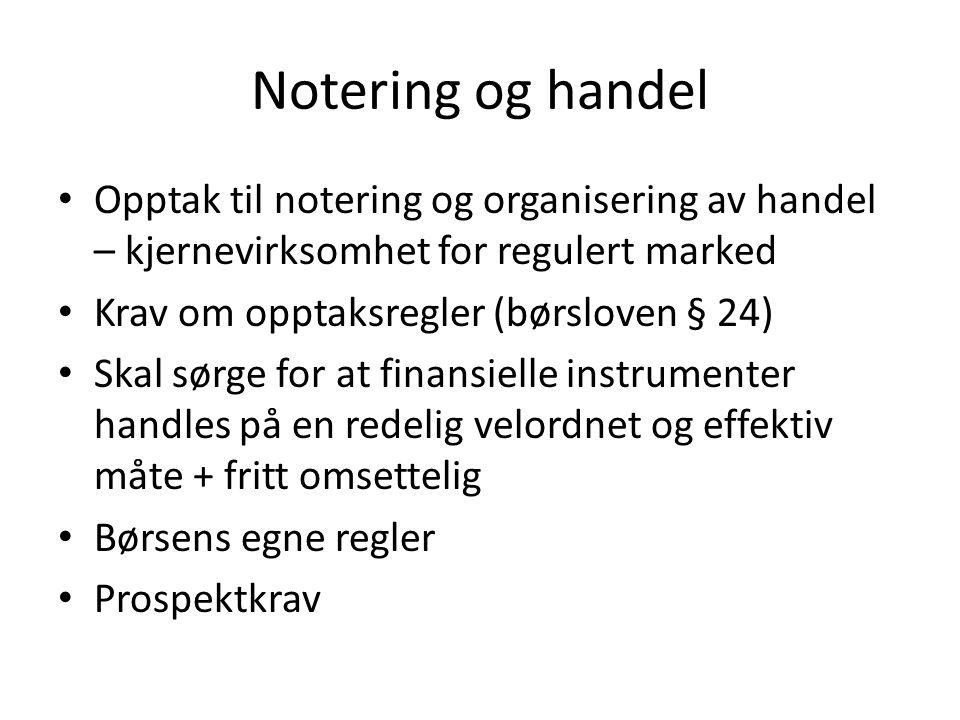 Notering og handel Opptak til notering og organisering av handel – kjernevirksomhet for regulert marked Krav om opptaksregler (børsloven § 24) Skal sø