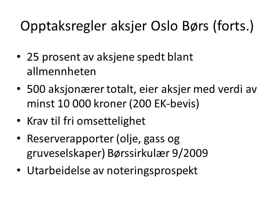 Opptaksregler aksjer Oslo Børs (forts.) 25 prosent av aksjene spedt blant allmennheten 500 aksjonærer totalt, eier aksjer med verdi av minst 10 000 kr