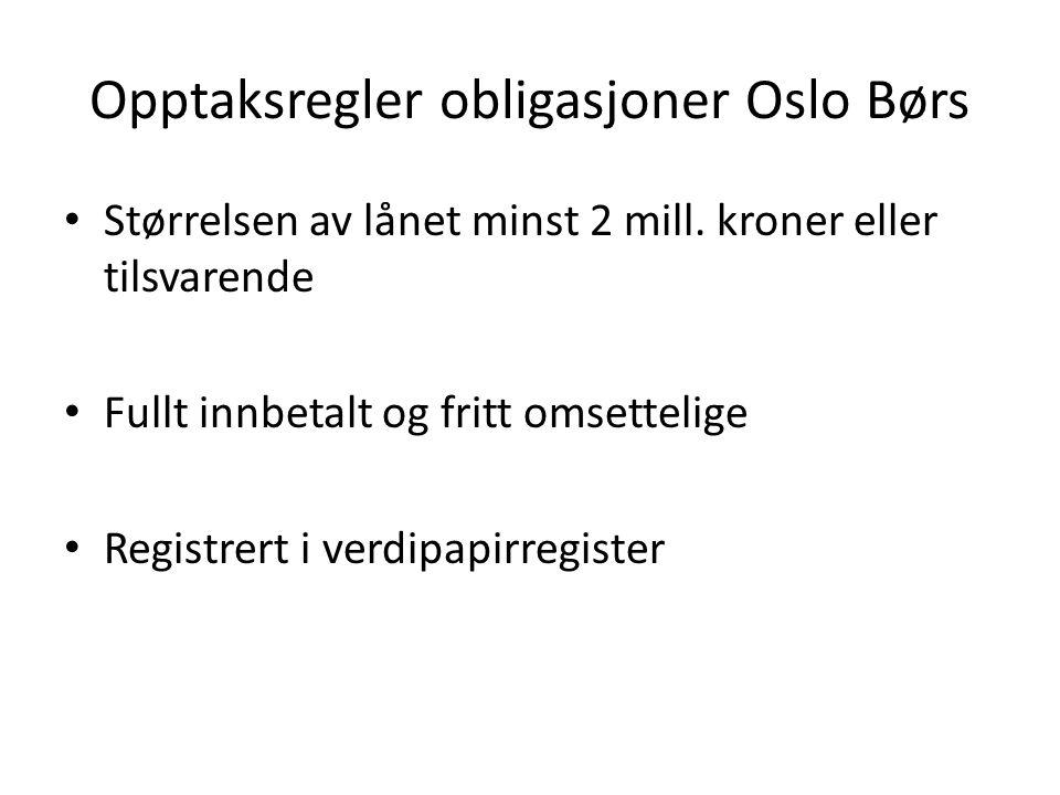 Opptaksregler obligasjoner Oslo Børs Størrelsen av lånet minst 2 mill. kroner eller tilsvarende Fullt innbetalt og fritt omsettelige Registrert i verd