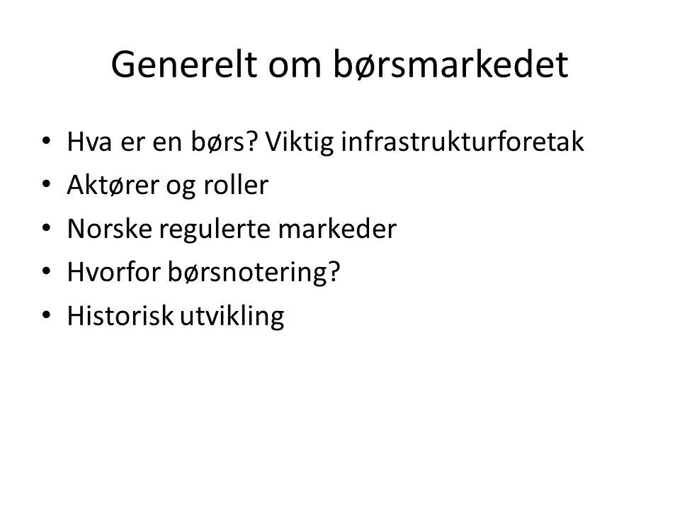 Generelt om børsmarkedet Hva er en børs? Viktig infrastrukturforetak Aktører og roller Norske regulerte markeder Hvorfor børsnotering? Historisk utvik