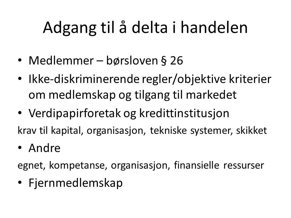Adgang til å delta i handelen Medlemmer – børsloven § 26 Ikke-diskriminerende regler/objektive kriterier om medlemskap og tilgang til markedet Verdipa