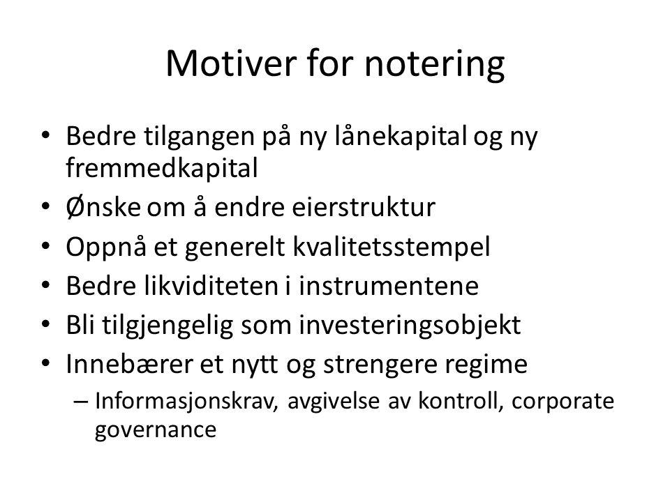 Motiver for notering Bedre tilgangen på ny lånekapital og ny fremmedkapital Ønske om å endre eierstruktur Oppnå et generelt kvalitetsstempel Bedre lik