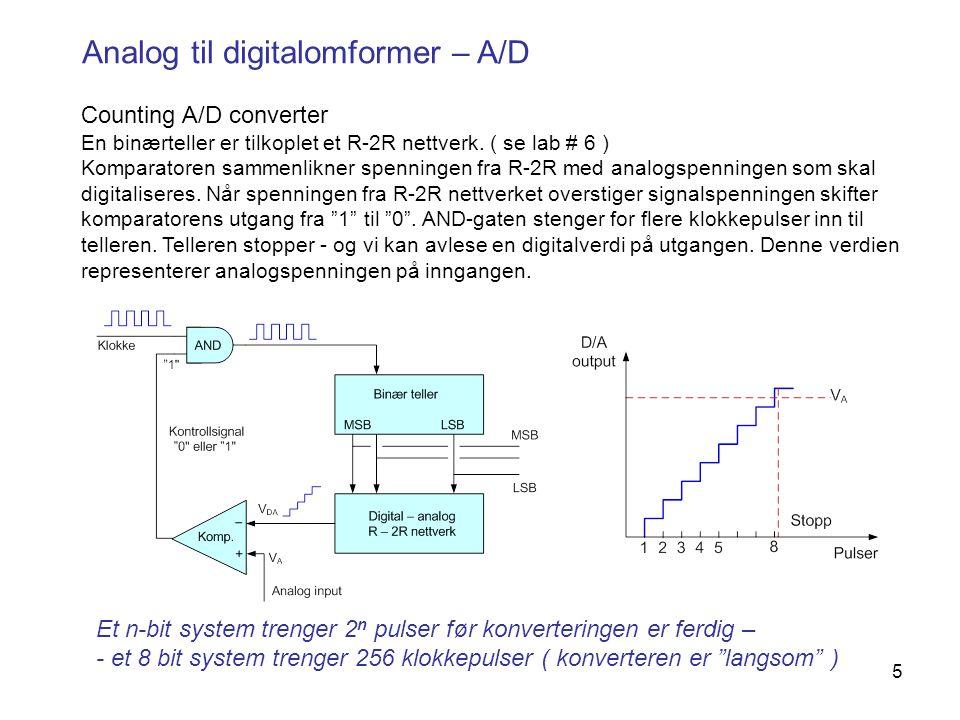 6 Analog til digitalomformer – A/D Successive approximation - A/D Successiv approximation: n-bit system trenges N klokkepulser for en konvertering 8-bit trenger 8 klokkepulser Counting AD converter: 8 bit trenger 256 klokkepulser For hver ny klokkepuls legger vi til – eller trekker fra – halve verdien av foregående verdi ( 5 + 2,5 – 1,25 + 0,625 - …..) - Successiv approximation