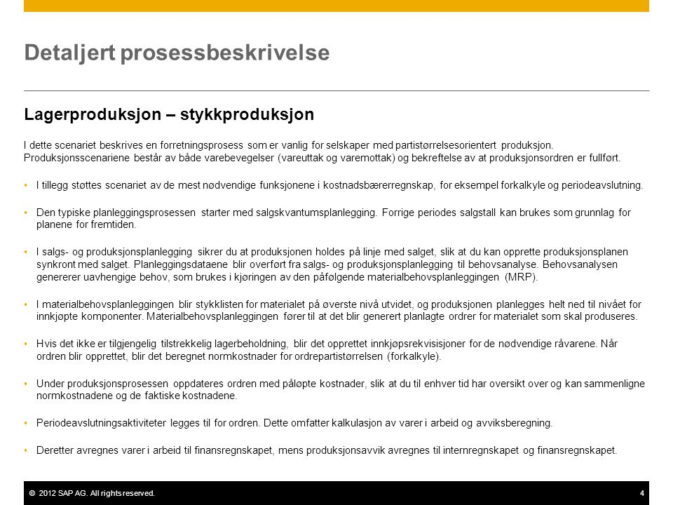 ©2012 SAP AG. All rights reserved.4 Detaljert prosessbeskrivelse Lagerproduksjon – stykkproduksjon I dette scenariet beskrives en forretningsprosess s