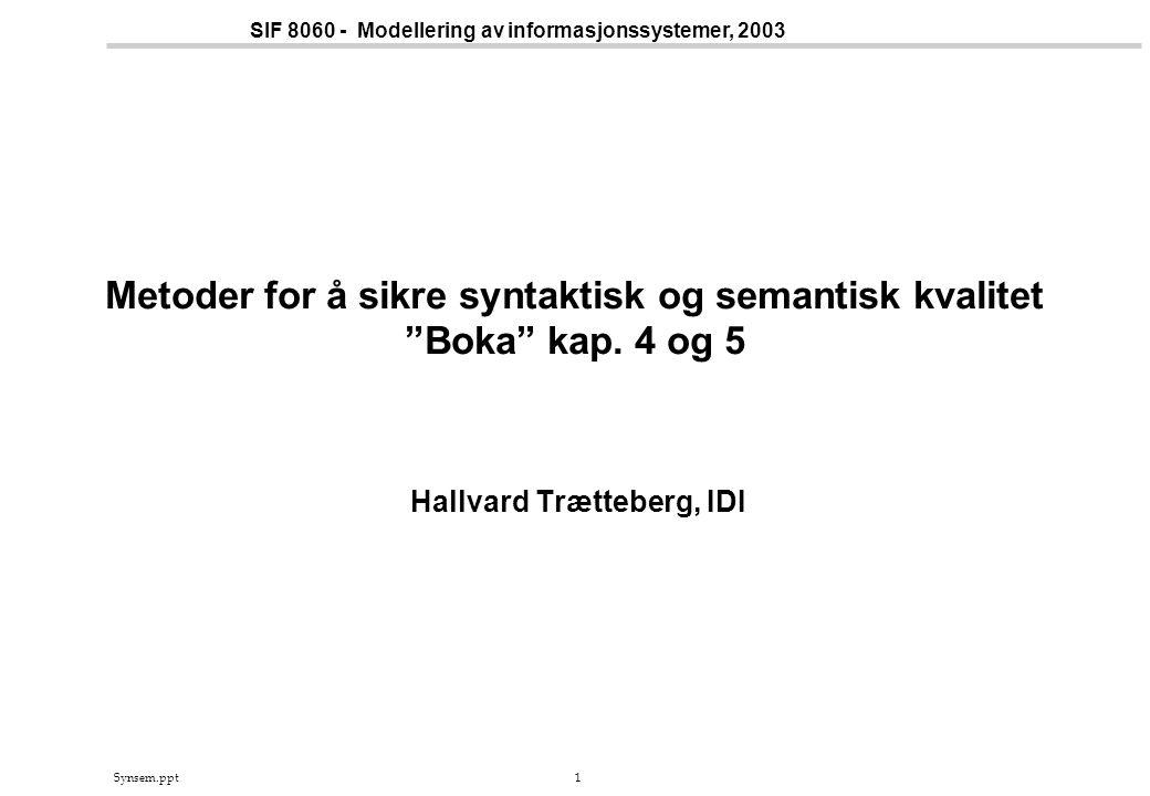 Synsem.ppt1 SIF 8060 - Modellering av informasjonssystemer, 2003 Metoder for å sikre syntaktisk og semantisk kvalitet Boka kap.