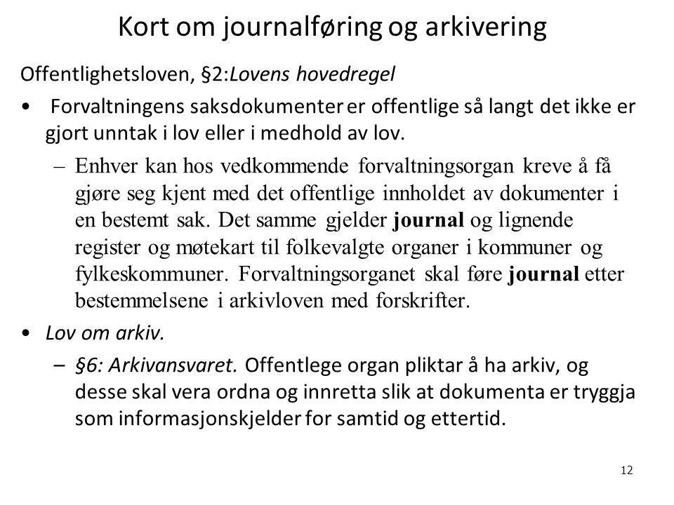 12 Kort om journalføring og arkivering Offentlighetsloven, §2:Lovens hovedregel Forvaltningens saksdokumenter er offentlige så langt det ikke er gjort