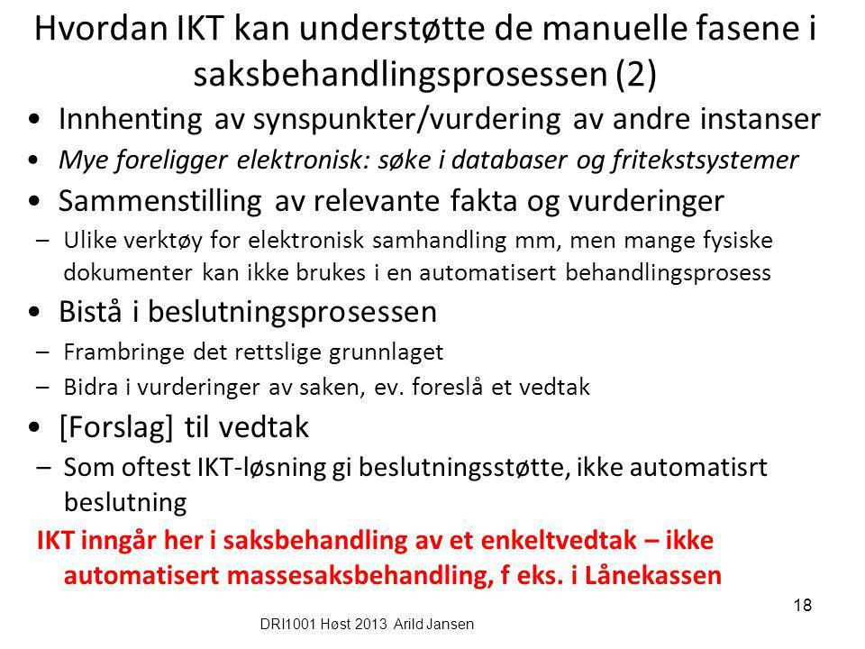 DRI1001 Høst 2013 Arild Jansen 18 Hvordan IKT kan understøtte de manuelle fasene i saksbehandlingsprosessen (2) Innhenting av synspunkter/vurdering av